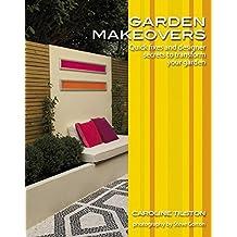Garden Makeovers: Quick fixes and designer secrets to transform your garden (Garden Style Guides) by Caroline Tilston (2008-04-28)