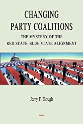 Changing Party Coalitions: The Mystery of the Red State-Blue State Alignment (Hc)
