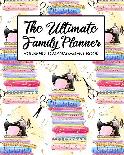 The Ultimate Family Planner Household Management Book: White Rainbow Sewing Fabric Crafts | Mom Tracker |  Calendar Contacts Password | School Medical ... |  Mothers Day Gift | Sew On Quilter Crafter (Amy Planner Family Knapp)