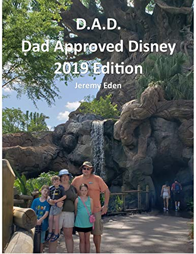 D.A.D. Dad Approved Disney 2019 Edition: Vacation planning and advice for those who don't have the time to do full research on a trip to Disney World (English Edition)