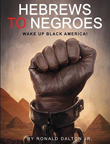 HEBREWS TO NEGROES: WAKE UP BLACK AMERICA! by Ronald Dalton Jr. (2014-12-15)