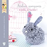 Atelier pompons : si jolis, si faciles ! (French Edition)