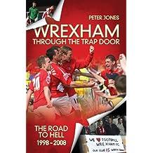 Wrexham: The European Era & Through the Trap Door 1972-2008 (Desert Island Football Histories)