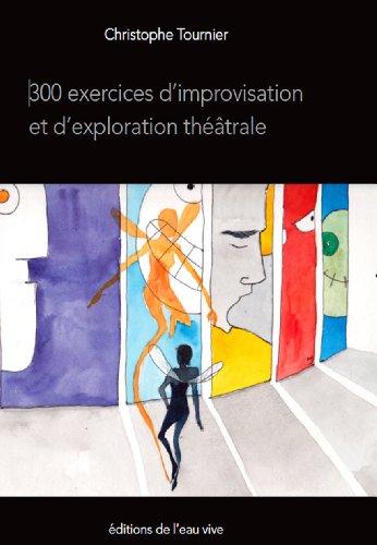 300 exercices d'improvisation et d'exploration théâtrale par Christophe Tournier