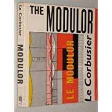 The Modulor: A Harmonious Measure to the Human Scale Universally Applicable to Architecture and Mech by Le Corbusier (1971-12-23)