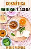 Cosmética Natural Casera: Aprenda a Hacer sus Propios Productos del Cuidado Personal...