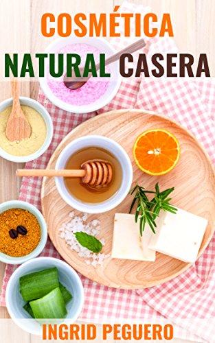 Cosmética Natural Casera: Aprenda Hacer sus Propios