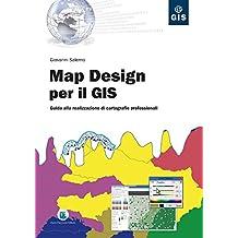 Map Design per il GIS: Guida alla realizzazione di cartografie professionali