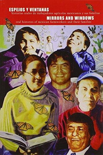 Espejos y Ventanas (Mirrors and Windows): historias orales de trabajadores agricolos y sus familias (Oral Histories of Mexican Farmworkers and the Families)