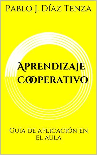 Aprendizaje Cooperativo: Guía de aplicación en el aula (Libros para una nueva escuela nº 2)