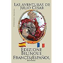 Aprender francés - Edizione Bilingüe (Francés - Español) Las aventuras de Julio Cesar