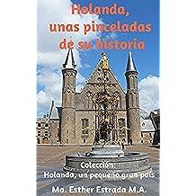 Holanda, unas pinceladas de su historia (Holanda, un pequeño gran país)