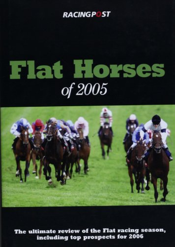 Flat Horses of 2005: The Ultimate Review of the Flat Racing Season, Including Top Prospects for 2006