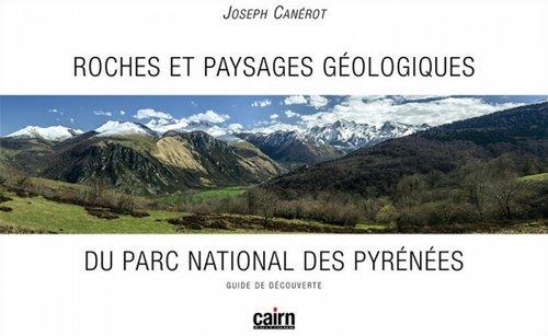 Roches et paysages géologiques du Parc National des Pyrénées par Joseph Canérot