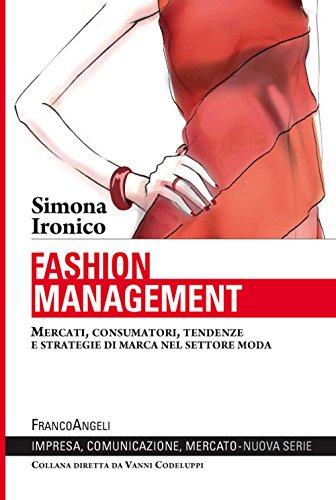 Fashion management. Mercati, consumatori, tendenze e strategie di marca nel settore moda