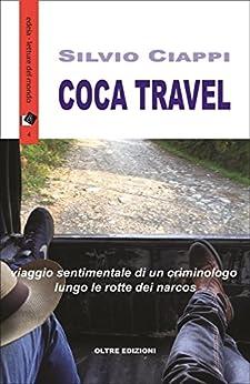 Coca Travel: Viaggio sentimentale di un criminologo lungo le rotte dei narcos (edeia / letture del mondo Vol. 4) di [Ciappi, Silvio]