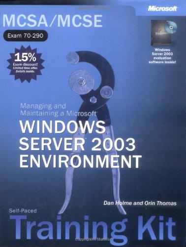 MCSA/MCSE Self-Paced Training Kit (Exam 70-290): Managing and Maintaining a Microsoft® Windows Server™ 2003 Environment