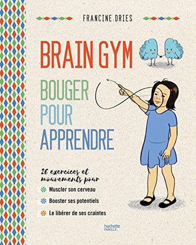 Brain Gym: Bouger pour apprendre par Francine Driès