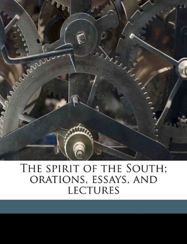 The spirit of the South; orations, essays, and lectures