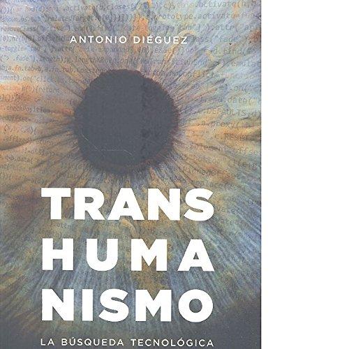 Transhumanismo. La búsquda tecnológica del mejoramiento humano