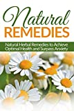 """This book contains herbal remedies to achieve optimal health and improve anxiety levelsToday only, get this Amazon bestseller """"Natural Remedies: Natural Herbal Remedies to Achieve Optimal Health and Surpass Anxiety for just $2.99. Regularly priced at..."""