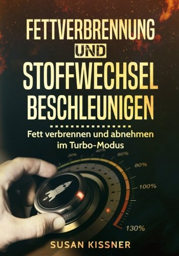 Fettverbrennung und Stoffwechsel beschleunigen: Fett verbrennen und abnehmen im Turbo-Modus (Fettverbrennung)
