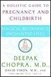 Magical Beginnings, Enchanted Lives: A Holistic Guide to Pregnancy and Childbirth (Chopra, Deepak)