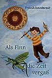 Als Finn die Zeit vergaß: Eine winterliche Erzählung für die Jugend von 5-100 Jahren