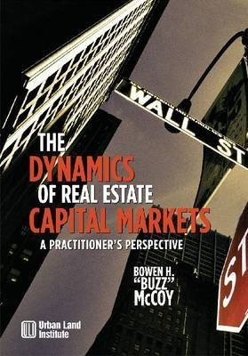 the-dynamics-of-real-estate-capital-markets-a-practitioners-perspective-by-author-bowen-mccoy-publis
