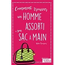 Comment trouver un homme assorti à son sac à main: Guide décalé (French Edition)