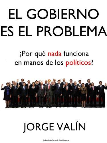 El Gobierno es el Problema por Jorge Valín