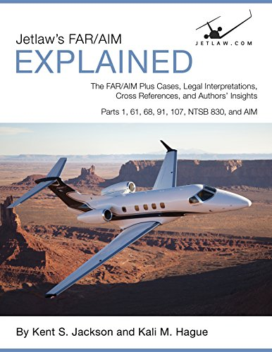 Jetlaw's FAR/AIM Explained:  The FAR/AIM Plus Cases, Legal Interpretations, Cross References, and Authors' Insights: Parts 1, 61, 68, 91, 107, NTSB 830, and AIM (English Edition)