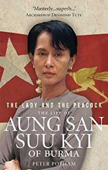 The Lady And The Peacock: The Life of Aung San Suu Kyi of Burma by [Popham, Peter]