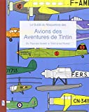 Le Guide du Maquettiste des Avions des Aventures de Tintin (French Edition) by Richard Humberstone (2016-10-09)