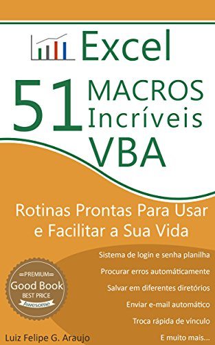 Excel - 51 Macros incríveis: Rotinas Prontas Para Usar e Facilitar a Sua Vida (Portuguese Edition) por Luiz Felipe Araujo