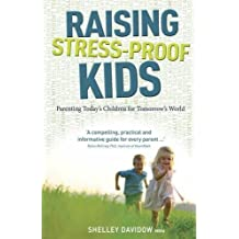 Raising Stress-proof Kids: Parenting Today's Children for Tomorrow's World by Shelley Davidow (2014-03-01)