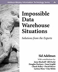 Impossible Data Warehouse Situations: Solutions from the Experts (Information Technology)