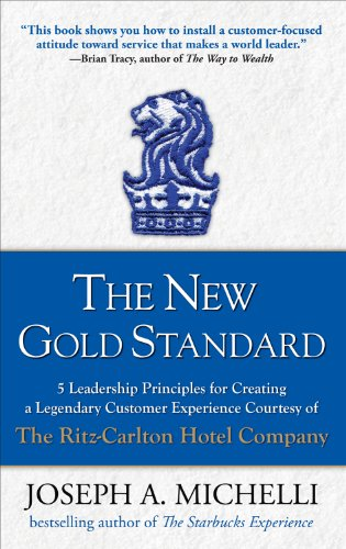The New Gold Standard: 5 Leadership Principles for Creating a Legendary Customer Experience Courtesy of the Ritz-Carlton Hotel Company (English Edition)