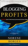 Blogging Profits: REVEALED - Secret To Make Money By Harnessing The Power of Blogs
