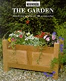 "The Garden: Step-by-step Projects for the Woodworker (The ""Traditional Woodworking"" series)"