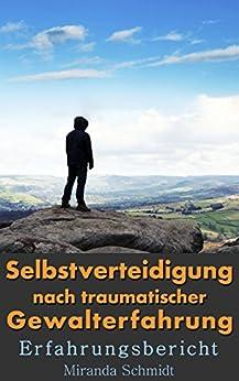 Selbstverteidigung nach traumatischer Gewalterfahrung: Erfahrungsbericht