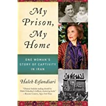 My Prison, My Home: One Woman's Story of Captivity in Iran by Haleh Esfandiari (2010-10-05)
