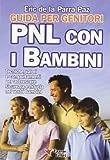 PNL con i bambini. Guida per genitori. Tecniche, valori e comportamenti per accrescere sicurezza e fiducia nei vostri bambini by Eric De La Parra Paz (2008) Perfect Paperback