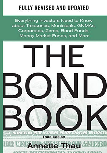 The Bond Book, Third Edition: Everything Investors Need to Know About Treasuries, Municipals, GNMAs, Corporates, Zeros, Bond Funds, Money Market Funds, and More por Annette Thau