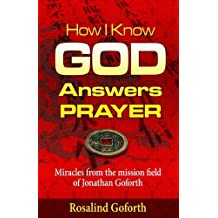 How I Know God Answers Prayer: Miracles from the Mission Field of Jonathan Goforth by Rosiland Goforth (2014-06-02)