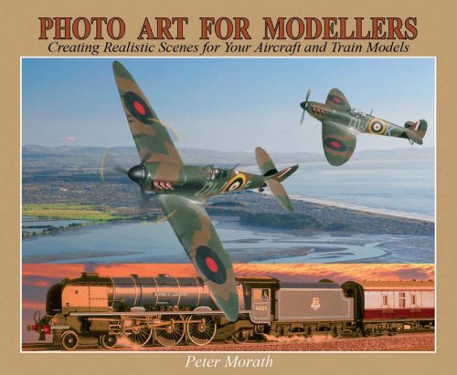 Photo Art for Modellers: Creating Realistic Scenes for Your Aircraft and Train Models por Peter Morath