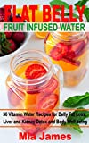 Flat Belly Fruit Infused Water: 36 Vitamin Water Recipes for Belly Fat Loss, Liver and Kidney Detox and Body Well-being (English Edition)