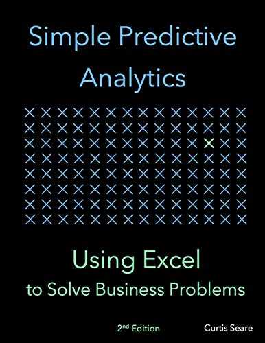 Simple Predictive Analytics: Using Excel to Solve Business Problems