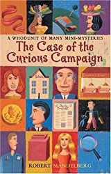 The Case of the Curious Campaign: A Whodunit of Many Mini-Mysteries by Robert Mandelberg (2003-10-01)