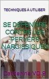 Se défendre contre les Pervers Narcissiques (Les Sciences de l'Esprit t. 2)...